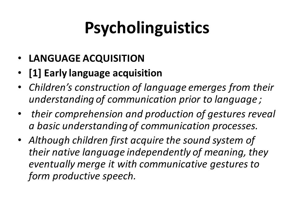 Psycholinguistics LANGUAGE ACQUISITION [1] Early language acquisition